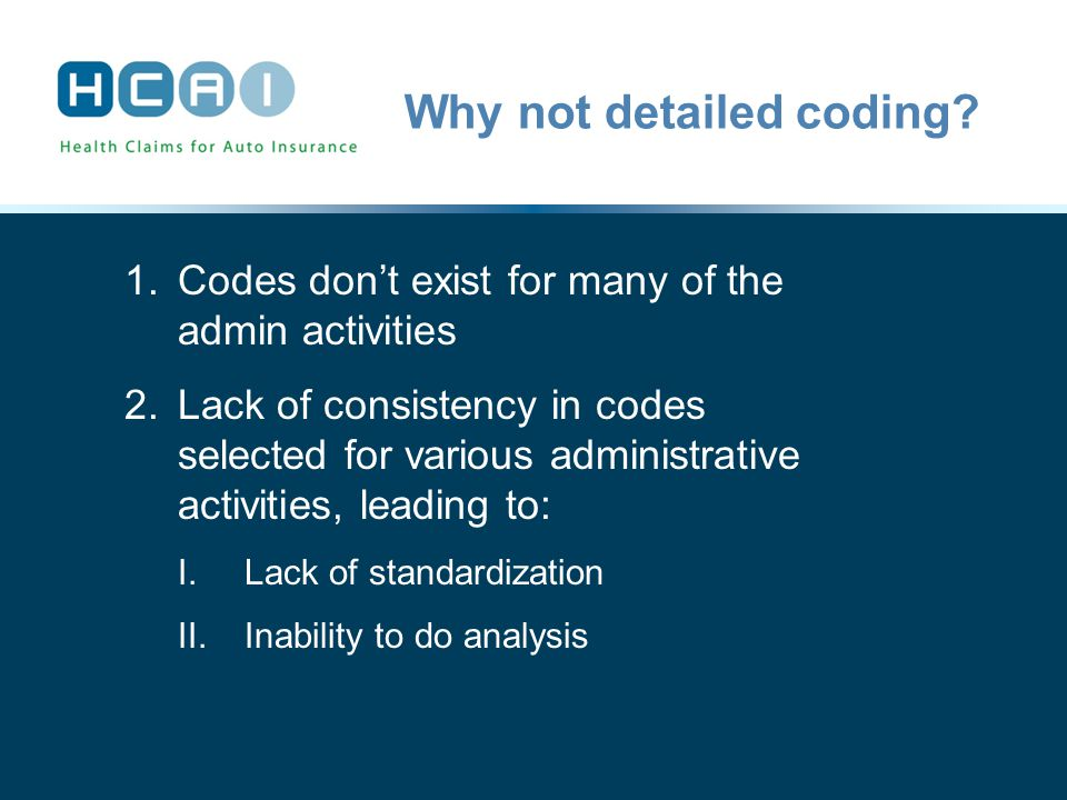 Why not detailed coding.1. 1.Codes don't exist for many of the admin activities 2.