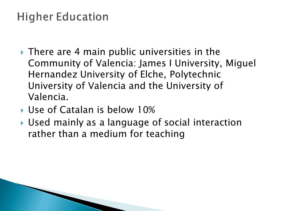  There are 4 main public universities in the Community of Valencia: James I University, Miguel Hernandez University of Elche, Polytechnic University