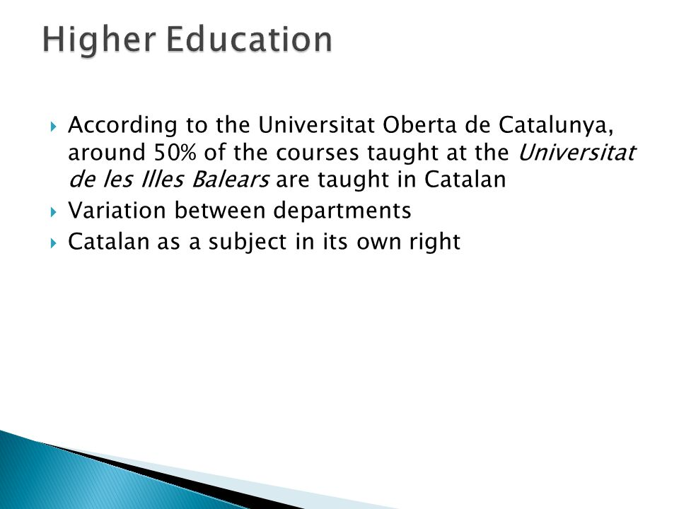  According to the Universitat Oberta de Catalunya, around 50% of the courses taught at the Universitat de les Illes Balears are taught in Catalan  V