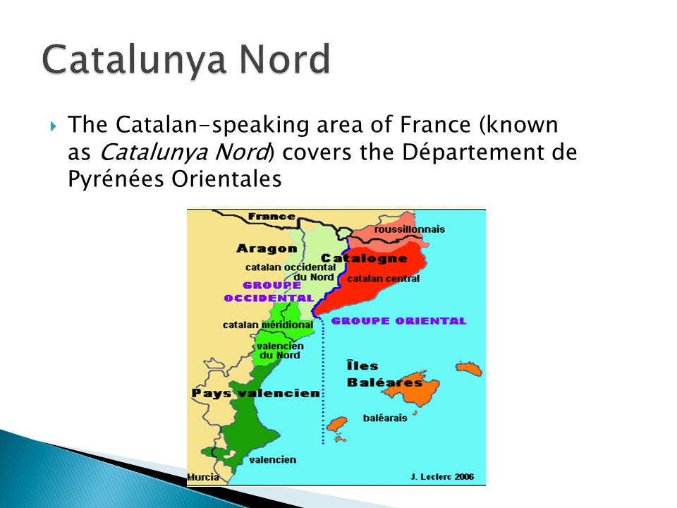  The Catalan-speaking area of France (known as Catalunya Nord) covers the Département de Pyrénées Orientales