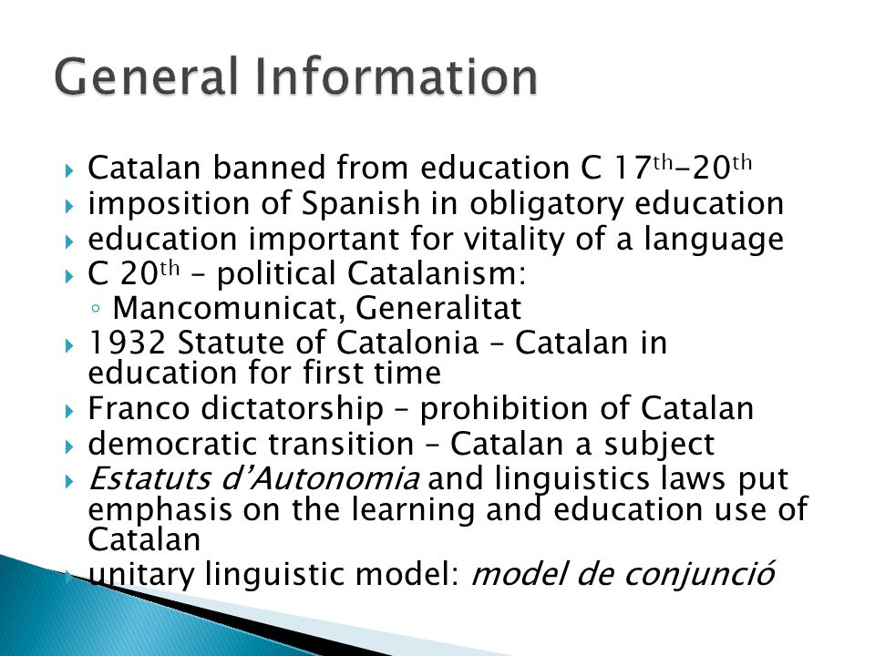  Catalan banned from education C 17 th -20 th  imposition of Spanish in obligatory education  education important for vitality of a language  C 20
