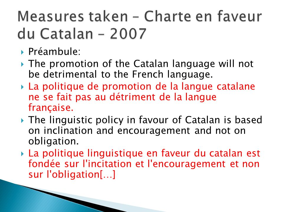  Préambule:  The promotion of the Catalan language will not be detrimental to the French language.  La politique de promotion de la langue catalane