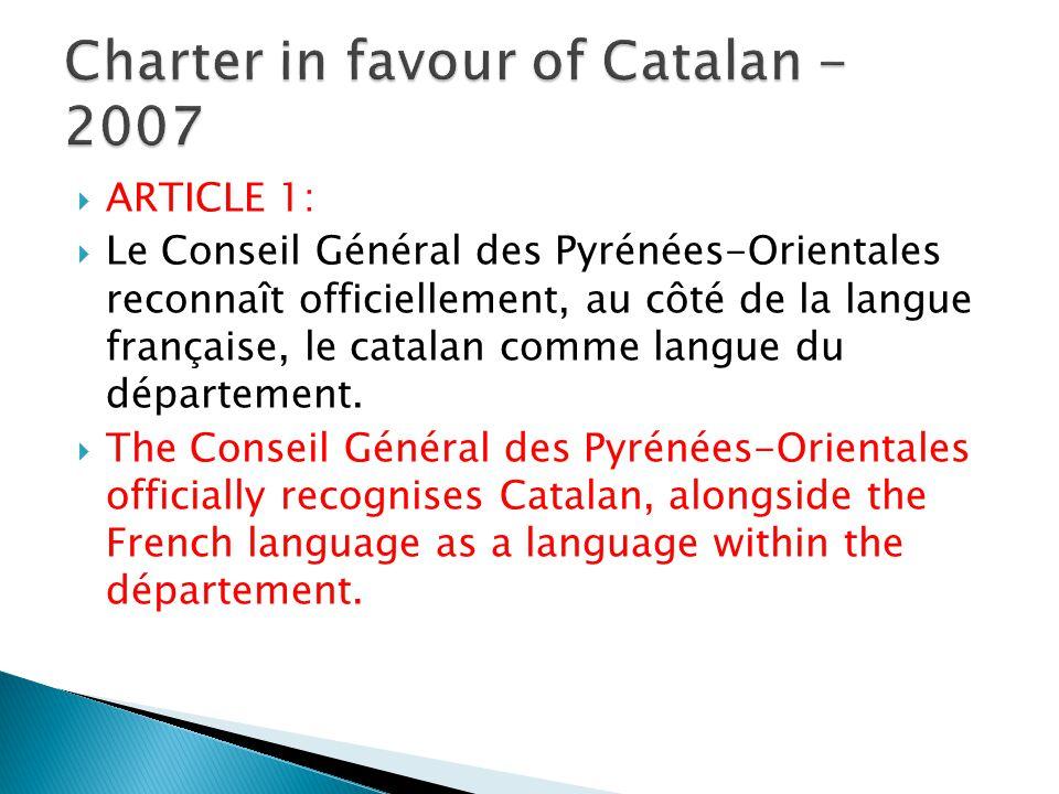  ARTICLE 1:  Le Conseil Général des Pyrénées-Orientales reconnaît officiellement, au côté de la langue française, le catalan comme langue du département.