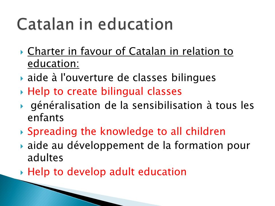  Charter in favour of Catalan in relation to education:  aide à l'ouverture de classes bilingues  Help to create bilingual classes  généralisation
