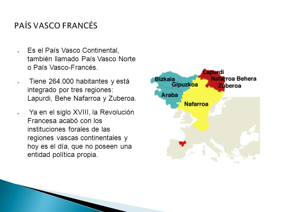 PAÍS VASCO FRANCÉS ● Es el País Vasco Continental, también llamado País Vasco Norte o País Vasco-Francés.