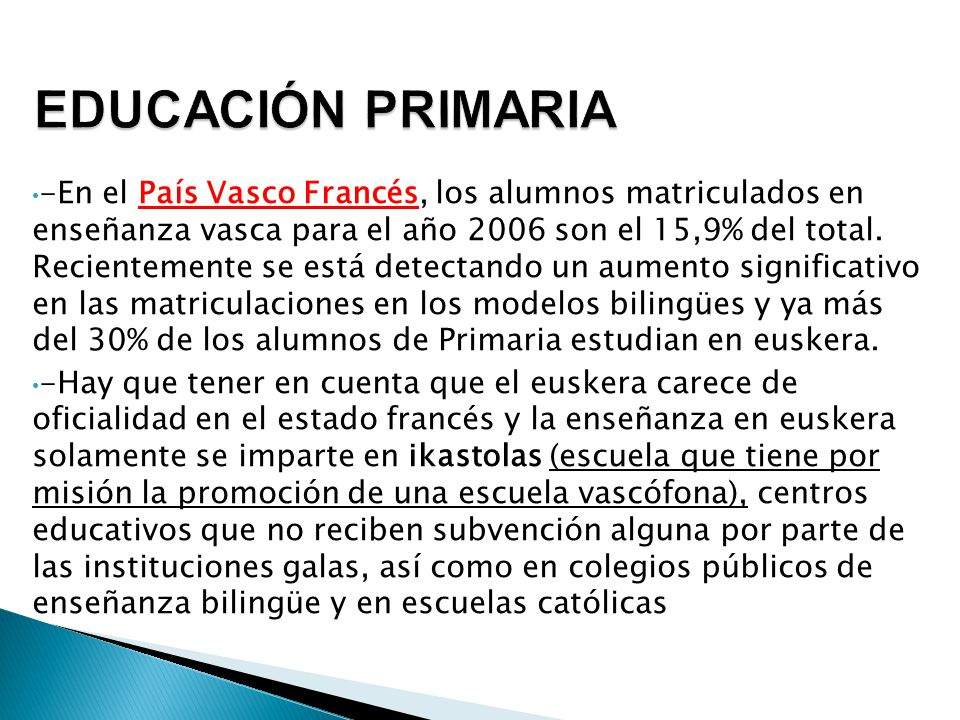 EDUCACIÓN PRIMARIA -En el País Vasco Francés, los alumnos matriculados en enseñanza vasca para el año 2006 son el 15,9% del total.