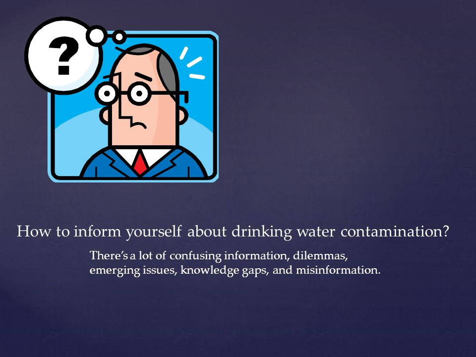How to inform yourself about drinking water contamination.