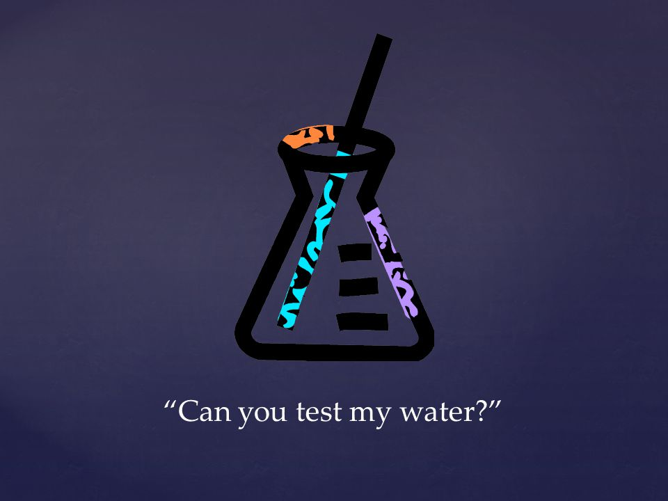 Can you test my water