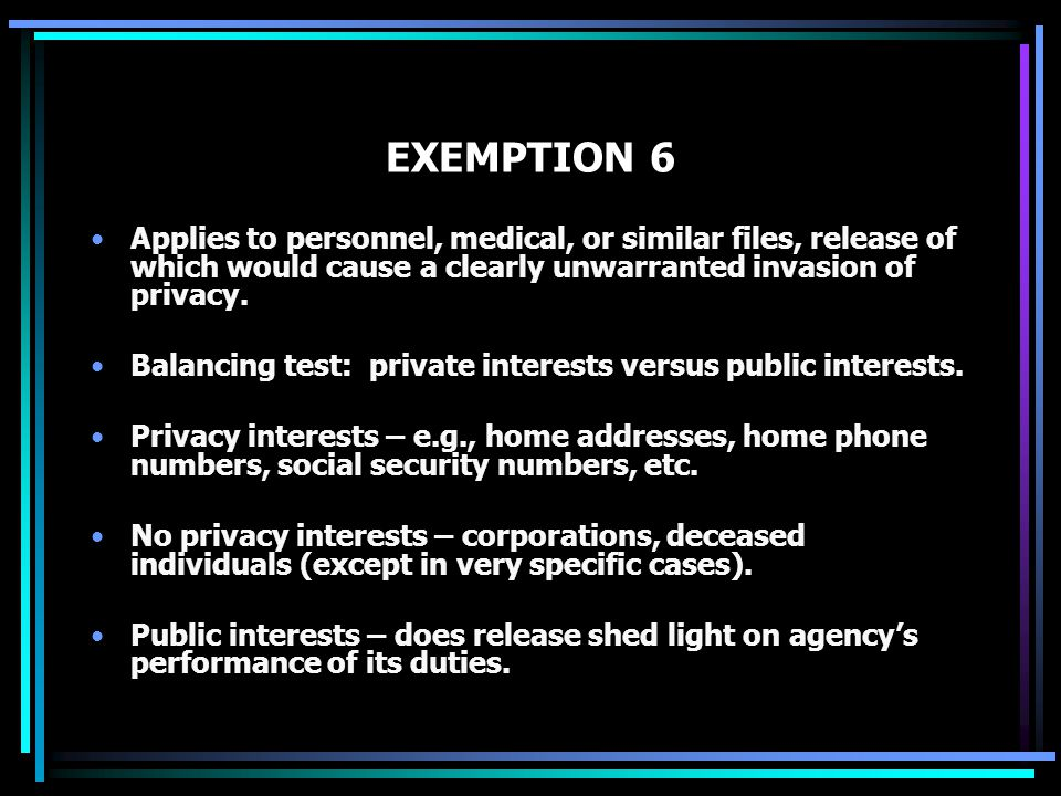 EXEMPTION 6 Applies to personnel, medical, or similar files, release of which would cause a clearly unwarranted invasion of privacy.