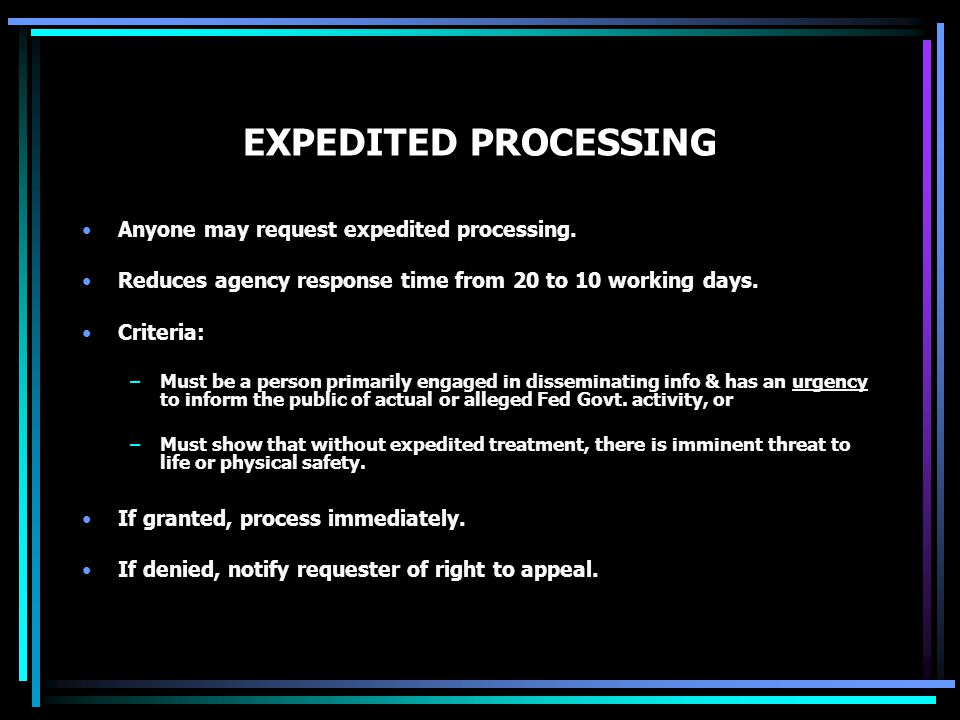 EXPEDITED PROCESSING Anyone may request expedited processing.