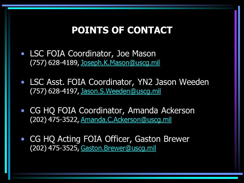 POINTS OF CONTACT LSC FOIA Coordinator, Joe Mason (757) 628-4189, Joseph.K.Mason@uscg.mil Joseph.K.Mason@uscg.mil LSC Asst.