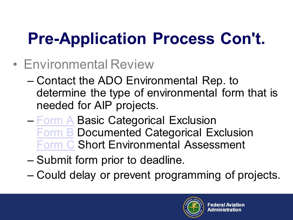 Federal Aviation Administration Environmental Review –Contact the ADO Environmental Rep. to determine the type of environmental form that is needed fo