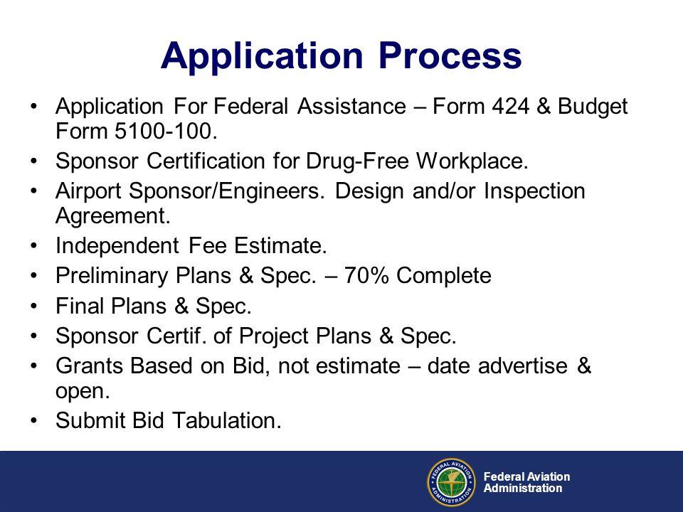 Federal Aviation Administration Application For Federal Assistance – Form 424 & Budget Form 5100-100. Sponsor Certification for Drug-Free Workplace. A