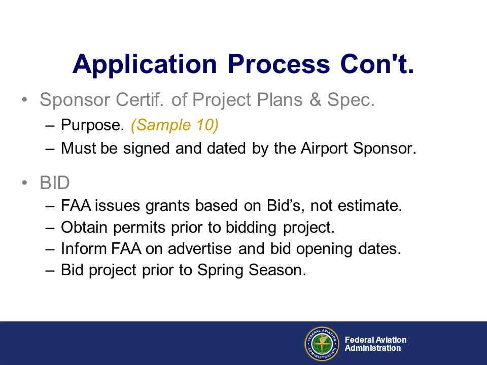 Federal Aviation Administration Sponsor Certif. of Project Plans & Spec. –Purpose. (Sample 10) –Must be signed and dated by the Airport Sponsor. Appli