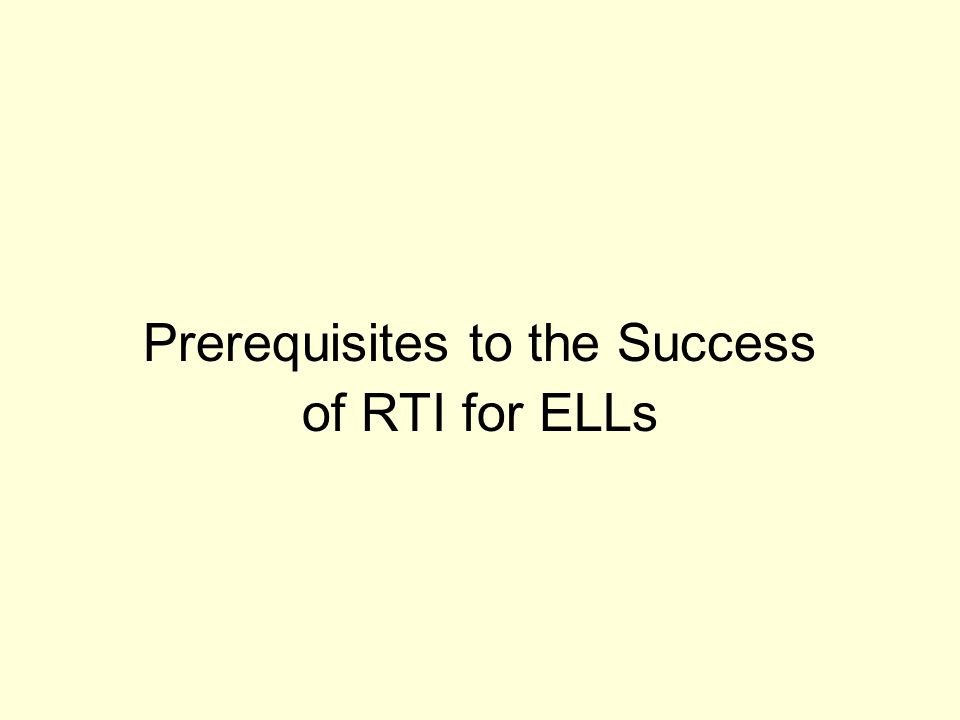 Prerequisites to the Success of RTI for ELLs
