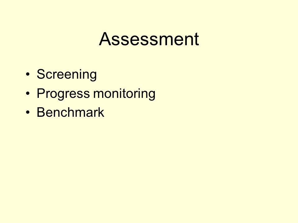Assessment Screening Progress monitoring Benchmark