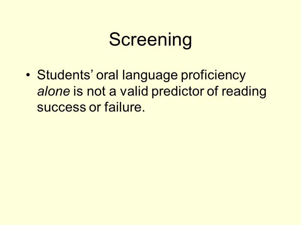 Screening Students' oral language proficiency alone is not a valid predictor of reading success or failure.