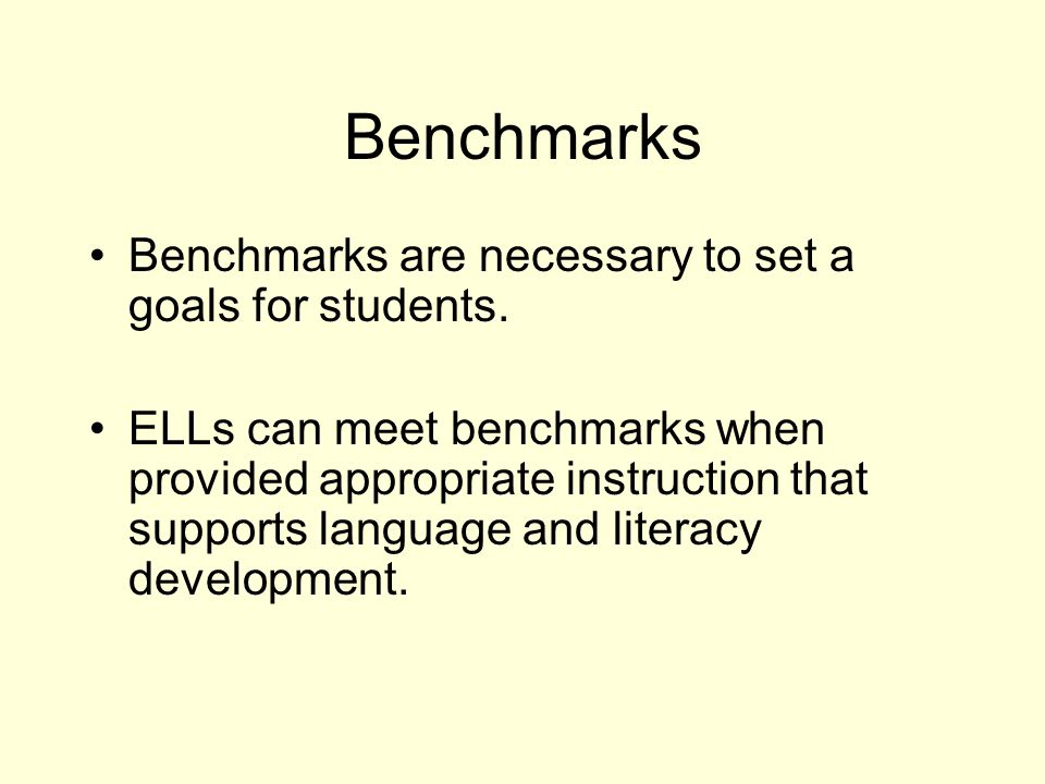 Benchmarks Benchmarks are necessary to set a goals for students.