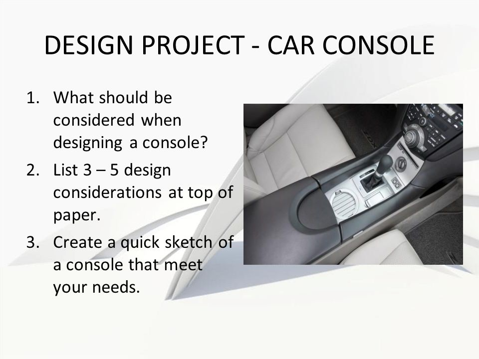 DESIGN PROJECT - CAR CONSOLE 1.What should be considered when designing a console.