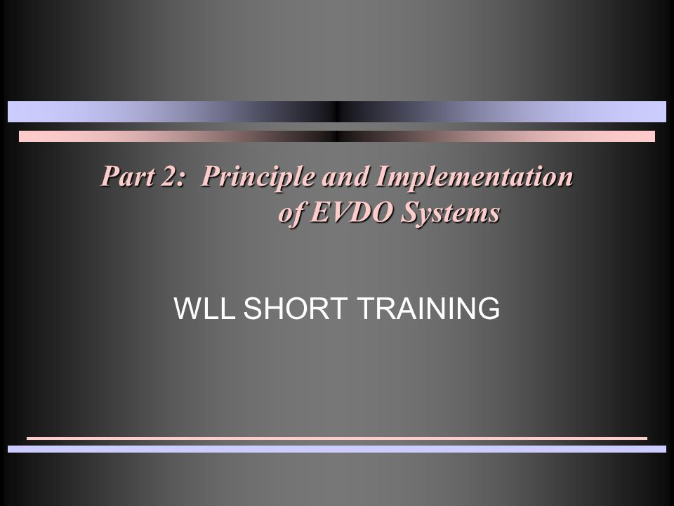Part 2: Principle and Implementation of EVDO Systems WLL SHORT TRAINING
