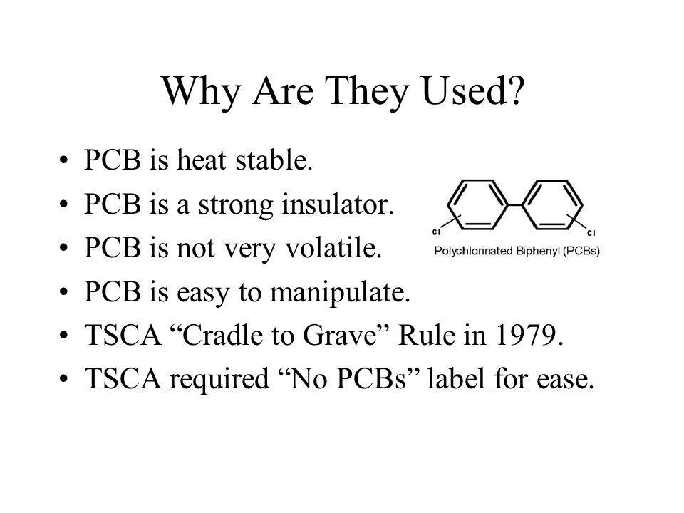 Why Are They Used.PCB is heat stable. PCB is a strong insulator.