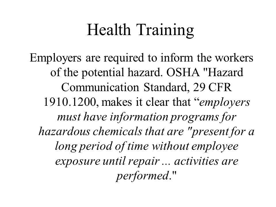 Health Training Employers are required to inform the workers of the potential hazard.