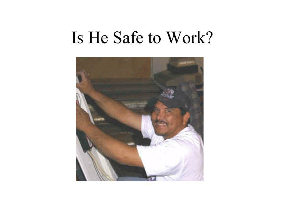 Is He Safe to Work?