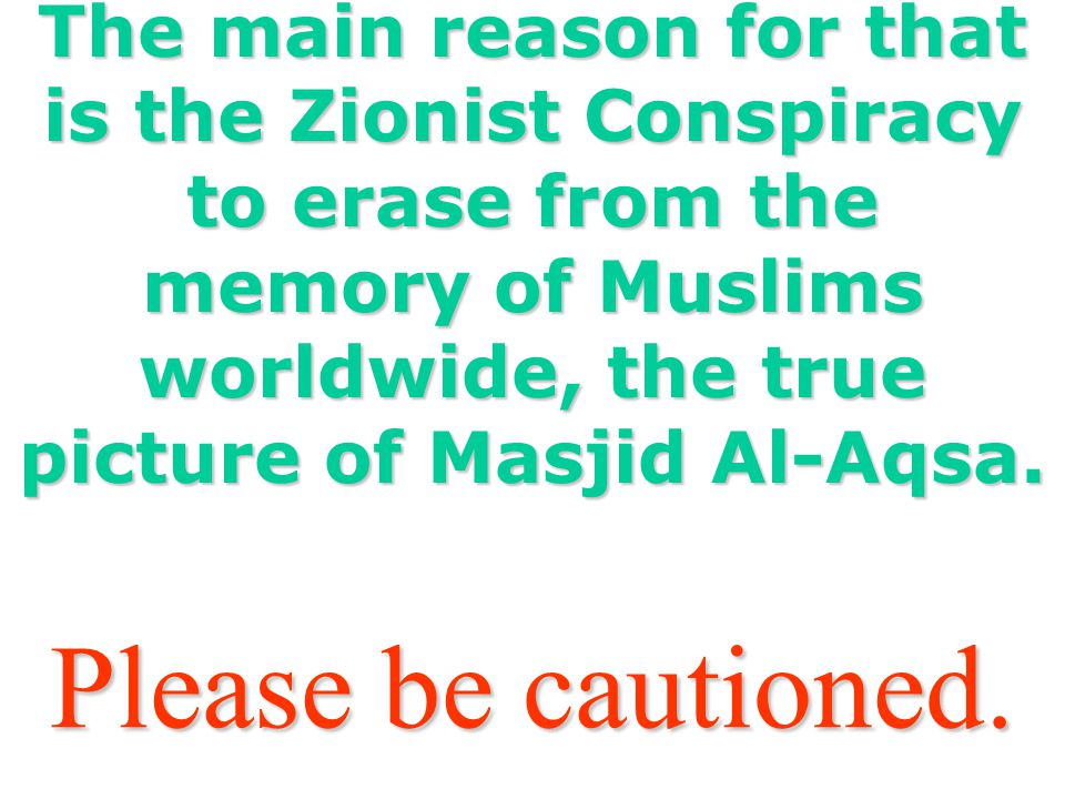 Have you noticed, that whenever Masjid Al-Aqsa is mentioned in the media, they show the picture of Masjid (Dome of the Rock). WHY ?????