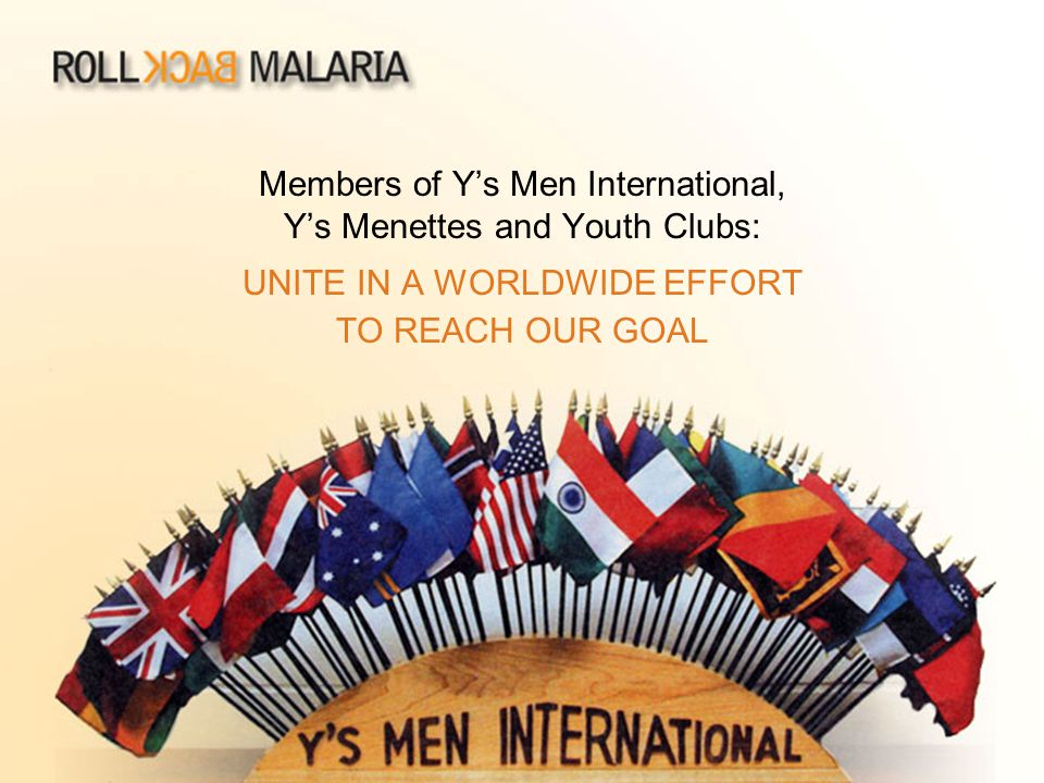 Members of Y's Men International, Y's Menettes and Youth Clubs: UNITE IN A WORLDWIDE EFFORT TO REACH OUR GOAL