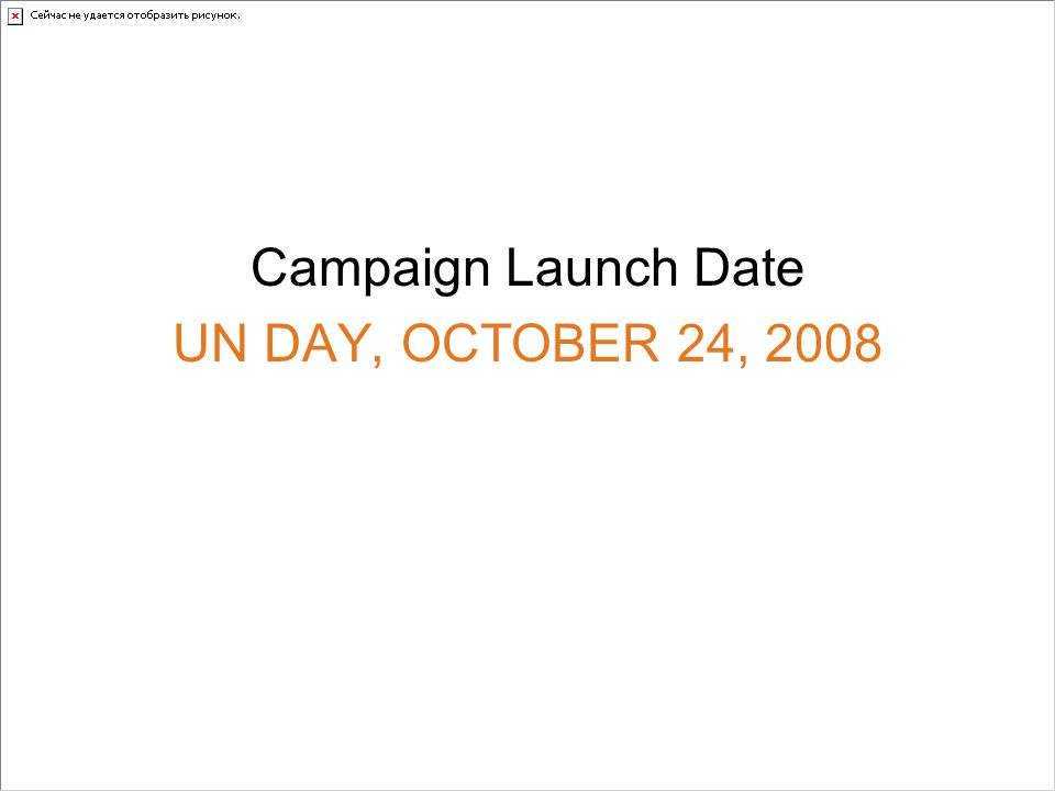 Campaign Launch Date UN DAY, OCTOBER 24, 2008