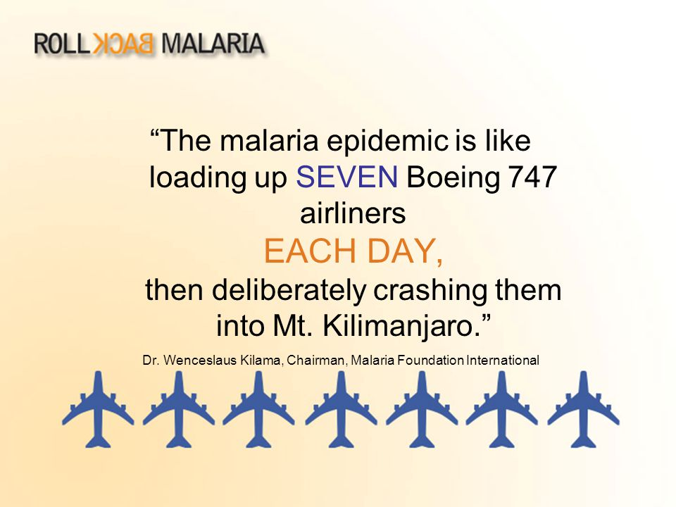 The malaria epidemic is like loading up SEVEN Boeing 747 airliners EACH DAY, then deliberately crashing them into Mt.