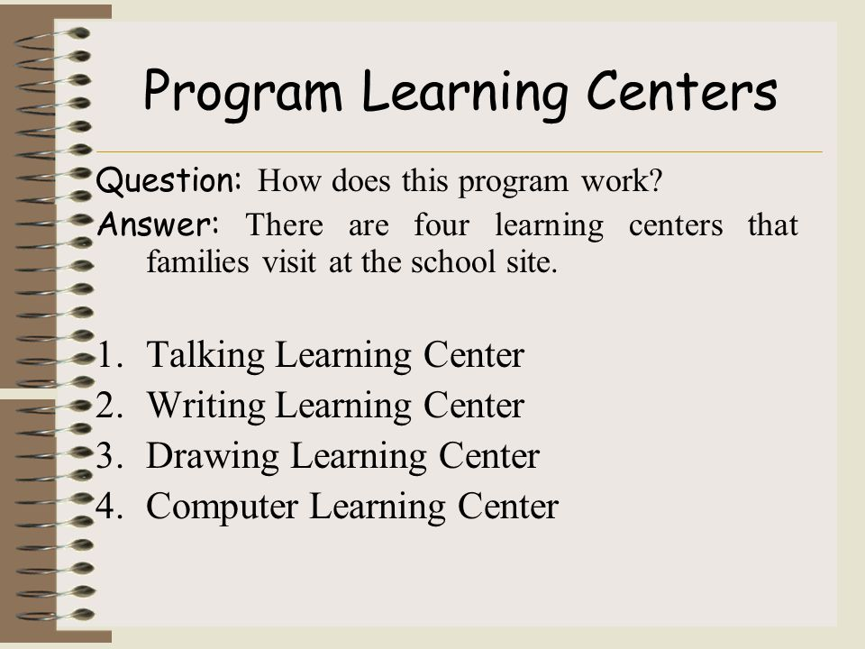 Program Learning Centers Question: How does this program work.