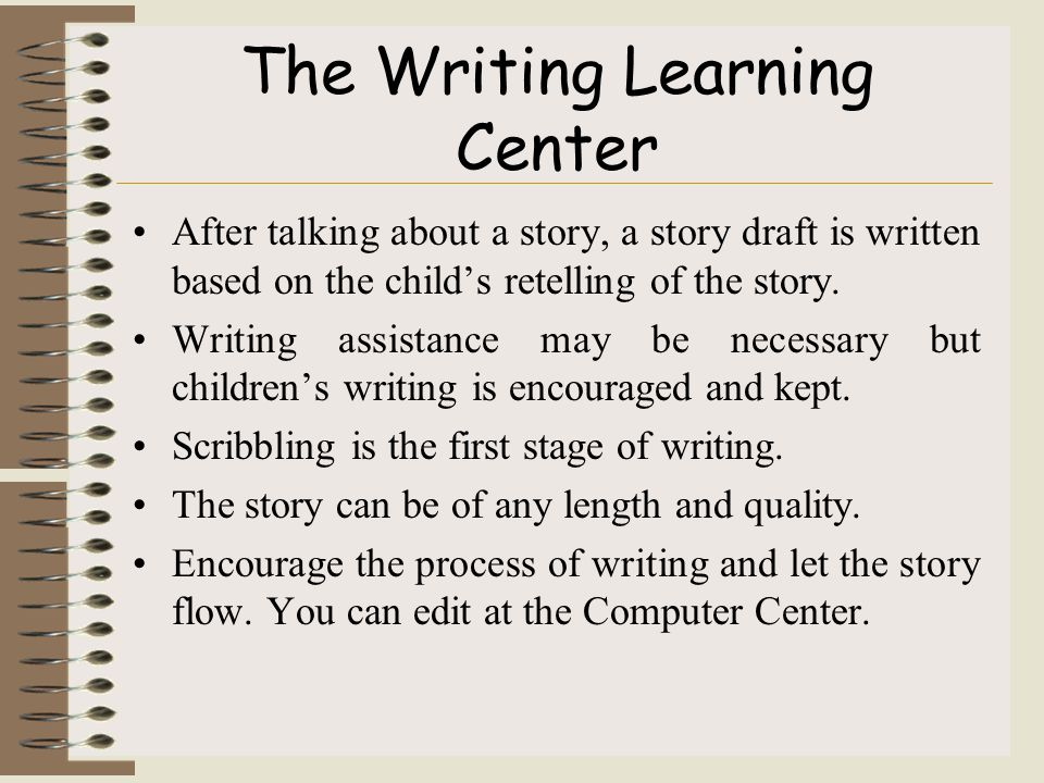 The Writing Learning Center After talking about a story, a story draft is written based on the child's retelling of the story.
