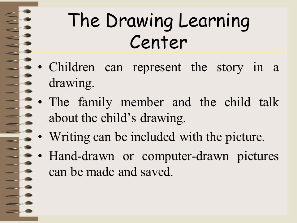 The Drawing Learning Center Children can represent the story in a drawing.