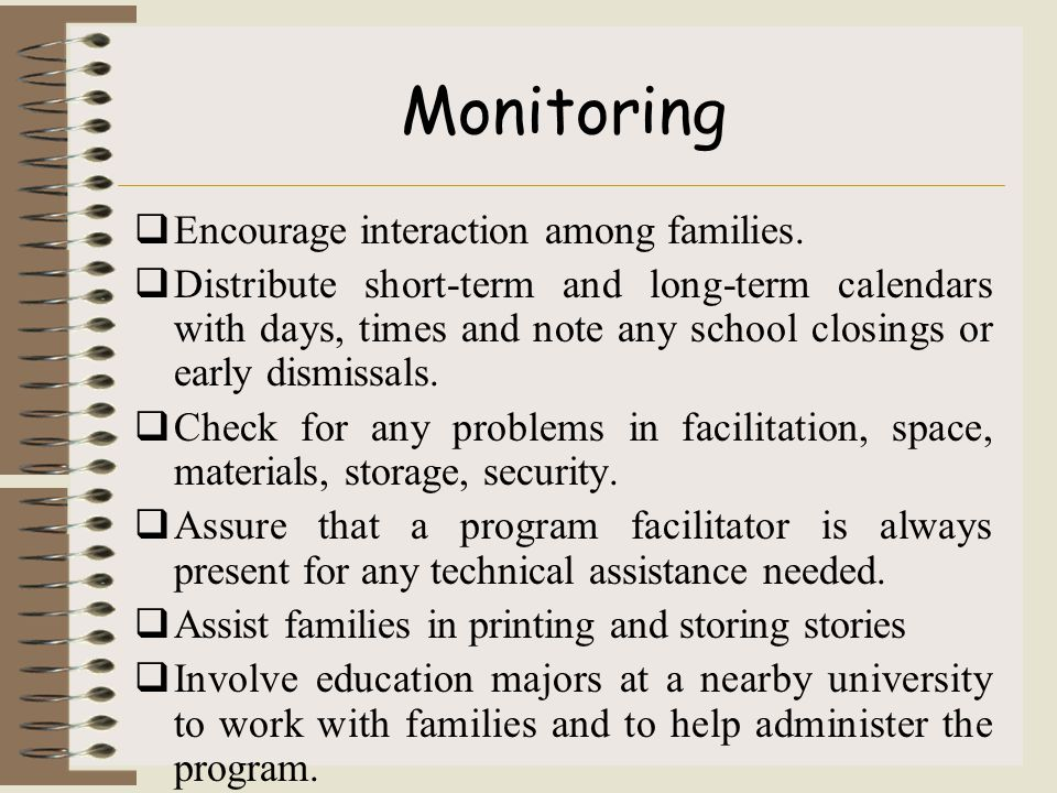 Monitoring  Encourage interaction among families.