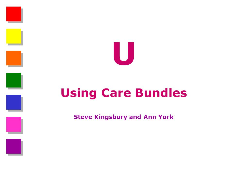 U Using Care Bundles Steve Kingsbury and Ann York