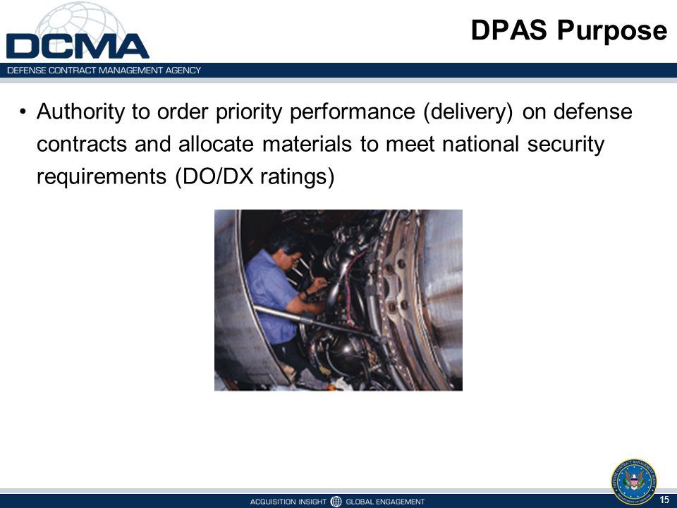 DPAS Purpose Authority to order priority performance (delivery) on defense contracts and allocate materials to meet national security requirements (DO