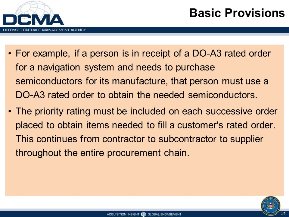 Basic Provisions For example, if a person is in receipt of a DO-A3 rated order for a navigation system and needs to purchase semiconductors for its ma