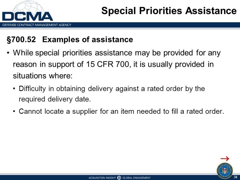 Special Priorities Assistance §700.52 Examples of assistance While special priorities assistance may be provided for any reason in support of 15 CFR 7