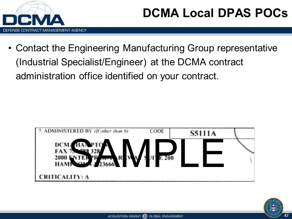 DCMA Local DPAS POCs Contact the Engineering Manufacturing Group representative (Industrial Specialist/Engineer) at the DCMA contract administration o
