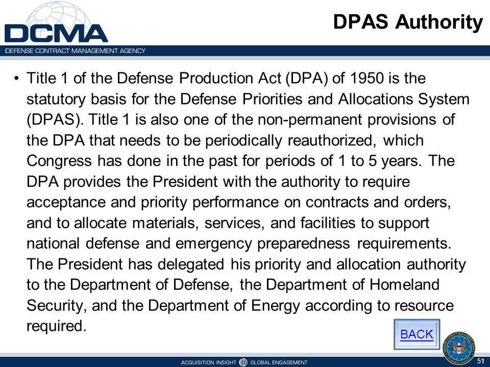 DPAS Authority Title 1 of the Defense Production Act (DPA) of 1950 is the statutory basis for the Defense Priorities and Allocations System (DPAS). Ti