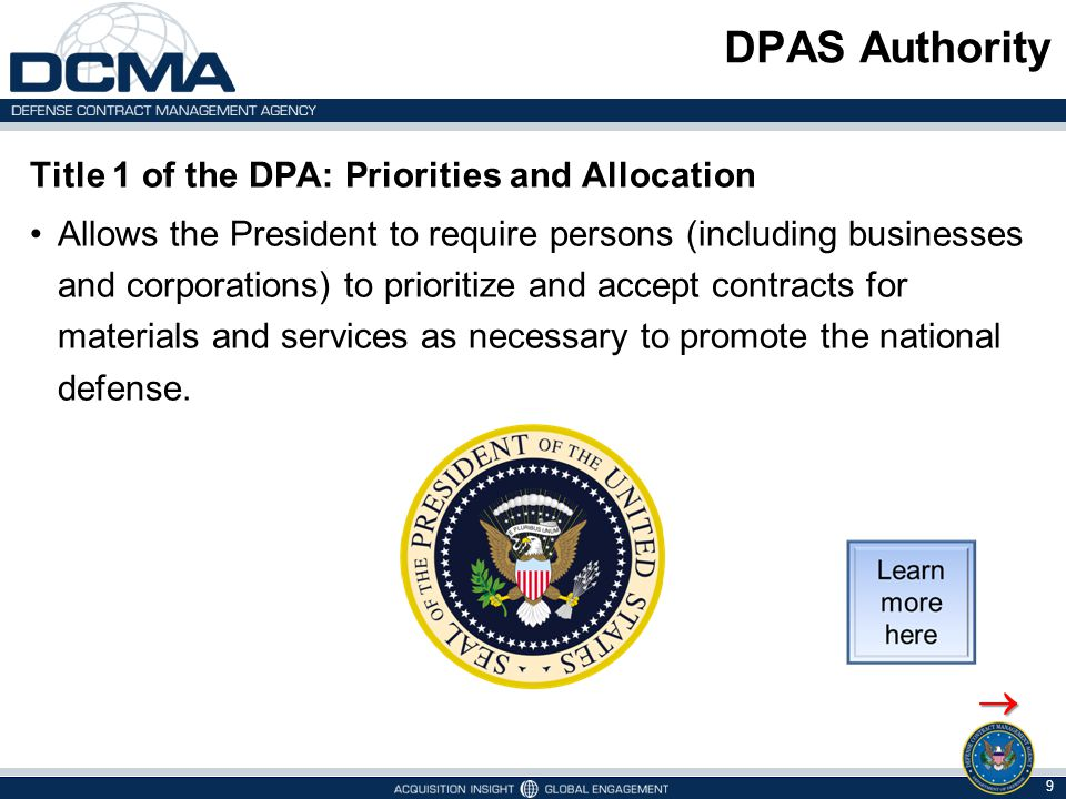 DPAS Authority Defense Priorities and Allocations System (DPAS) A regulation administered by the Department of Commerce (DoC) that implements the priorities and allocations authority contained in Title 1 of the Defense Production Act (DPA) of 1950 with respect to industrial resources.