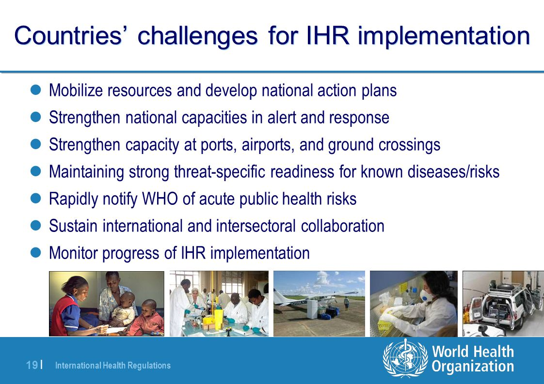 International Health Regulations 19 | Countries' challenges for IHR implementation Mobilize resources and develop national action plans Strengthen nat