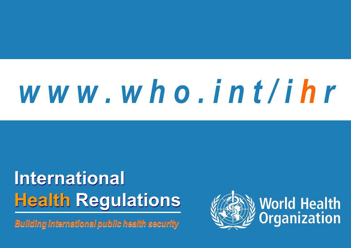 International Health Regulations 22 | International Health Regulations Building international public health security w w w. w h o. i n t / i h r