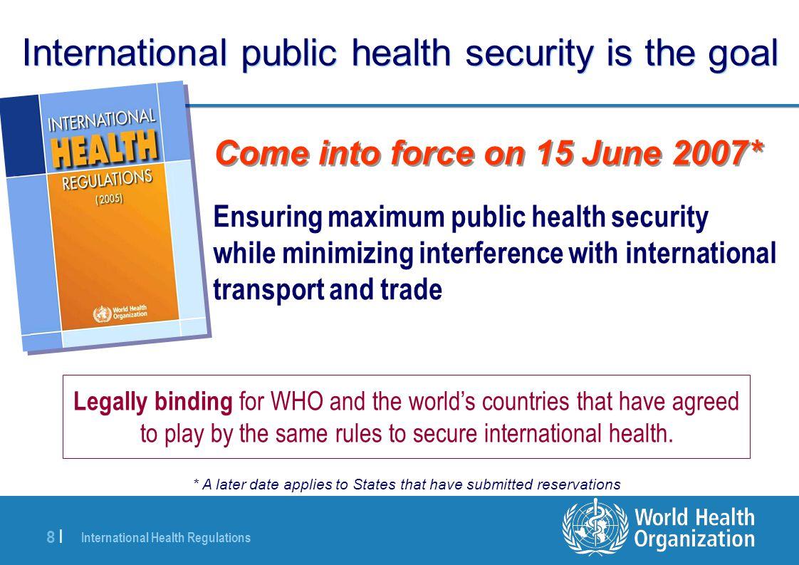 International Health Regulations 8 |8 | International public health security is the goal Ensuring maximum public health security while minimizing inte