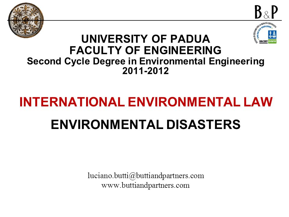 UNIVERSITY OF PADUA FACULTY OF ENGINEERING Second Cycle Degree in Environmental Engineering 2011-2012 INTERNATIONAL ENVIRONMENTAL LAW ENVIRONMENTAL DI
