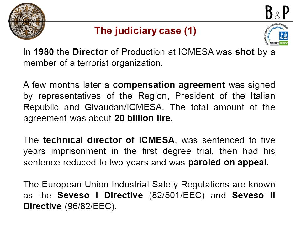 In 1980 the Director of Production at ICMESA was shot by a member of a terrorist organization. A few months later a compensation agreement was signed