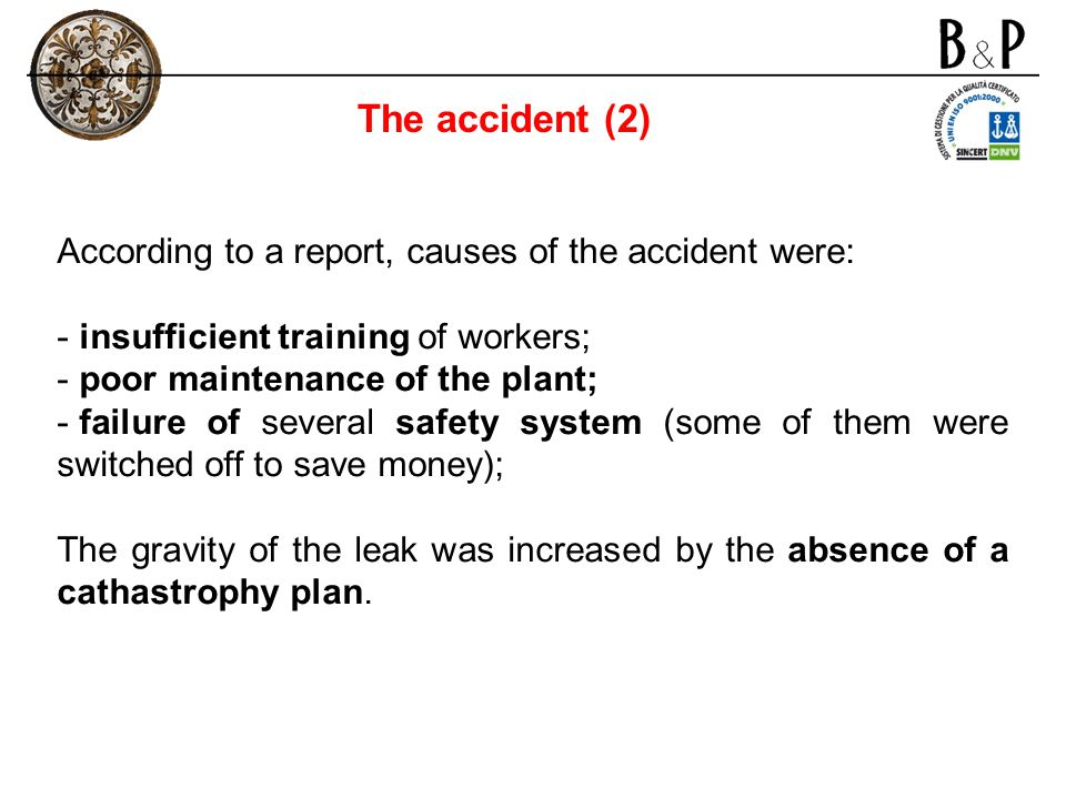 According to a report, causes of the accident were: - insufficient training of workers; - poor maintenance of the plant; - failure of several safety s