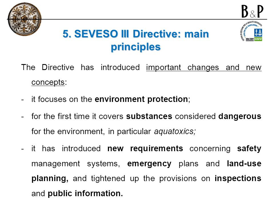 5. SEVESO III Directive: main principles The Directive has introduced important changes and new concepts: -it focuses on the environment protection; -