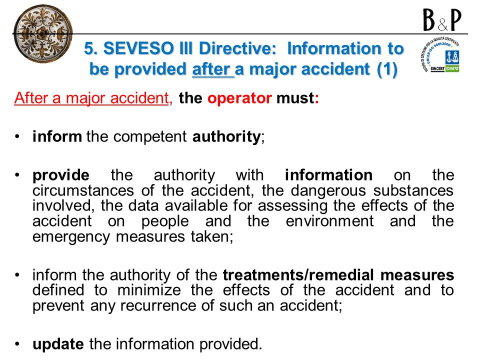 5. SEVESO III Directive: Information to be provided after a major accident (1) After a major accident, the operator must: inform the competent authori